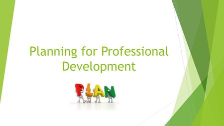 Planning for Professional Development. How do you currently plan for Professional Development?
