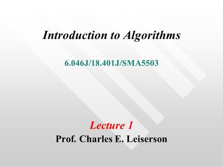 Introduction to Algorithms 6.046J/18.401J/SMA5503 Lecture 1 Prof. Charles E. Leiserson.