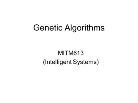 Genetic Algorithms MITM613 (Intelligent Systems).
