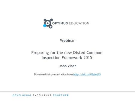 DEVELOPING EXCELLENCE TOGETHER Download this presentation from  Webinar Preparing for the new Ofsted Common.