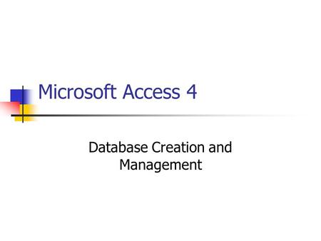 Microsoft Access 4 Database Creation and Management.