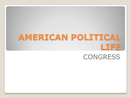 AMERICAN POLITICAL LIFE CONGRESS. CONGRESS Located at / known as Capitol Hill, Washington D.C. (District of Columbia) Congress is a law-making body It.