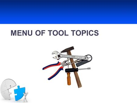 MENU OF TOOL TOPICS (Choose 4 out of the 11 listed)