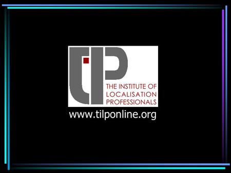 Www.tilponline.org. Who is ? TILP is an institute of members of the localisation community. TILP is owned by its individual members.