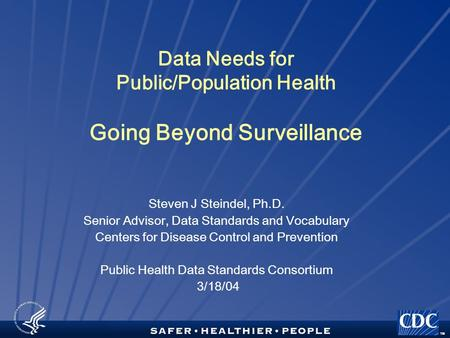 TM Data Needs for Public/Population Health Going Beyond Surveillance Steven J Steindel, Ph.D. Senior Advisor, Data Standards and Vocabulary Centers for.