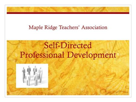 Maple Ridge <strong>Teachers</strong>' Association Self-Directed <strong>Professional</strong> <strong>Development</strong>.