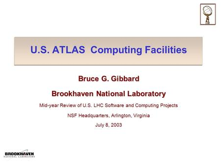 U.S. ATLAS Computing Facilities Bruce G. Gibbard Brookhaven National Laboratory Mid-year Review of U.S. LHC Software and Computing Projects NSF Headquarters,