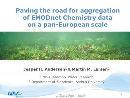 Denmark EMODnet Jamboree 20 – 22 October 2015 1 Paving the road for aggregation of EMODnet Chemistry data on a pan-European scale Jesper H. Andersen 1.