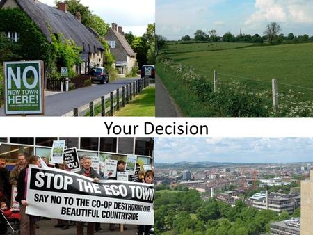 Your Decision. The Options The decision on whether to give planning permission for the development of a new settlement near Leicester lies with Harborough.