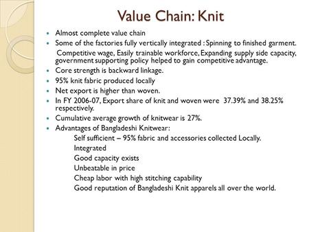 Value Chain: Knit Almost complete value chain Some of the factories fully vertically integrated : Spinning to finished garment. Competitive wage, Easily.
