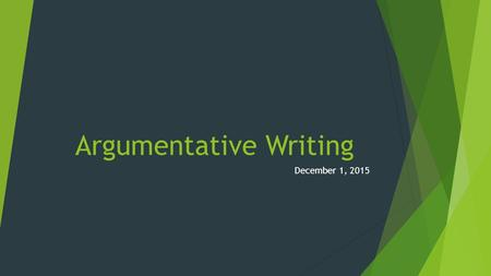 Argumentative Writing December 1, 2015. December 1, 2015 Day 2 (B) 1. Have a seat. 2. Put folder together. 3. Watch Video: Vocabulary for the unit. 4.