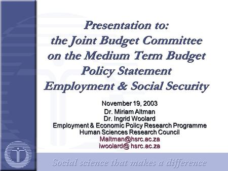 Presentation to: the Joint Budget Committee on the Medium Term Budget Policy Statement Employment & Social Security November 19, 2003 Dr. Miriam Altman.