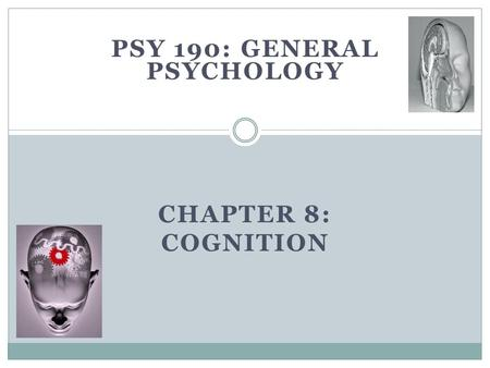 PSY 190: GENERAL PSYCHOLOGY CHAPTER 8: COGNITION.