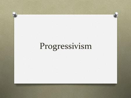 Progressivism. O Reaction against Laissez-faire economics and unregulated economics O Urban, educated, and middle class Americans O Strong faith in science.