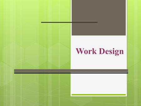 Work Design. Work Design Approaches  Engineering: Traditional Jobs & Groups  High specification and routinization  Low task variety and autonomy 