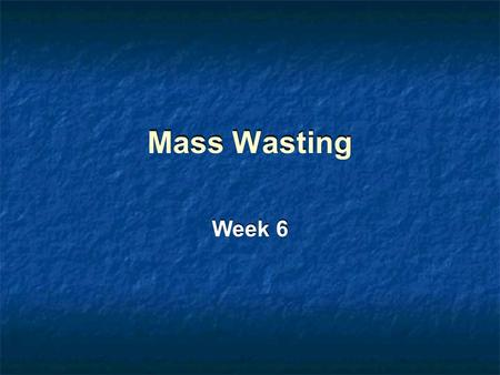 Mass Wasting Week 6. Questions for Discussion Would you live on a slope? If so, where? What level of risk from mass wasting is acceptable to you? (How.