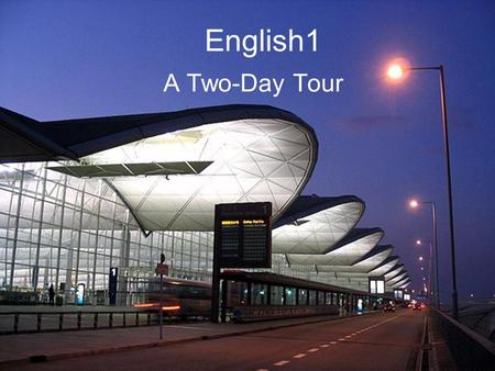 English1 A Two-Day Tour. A List 1.Cover 2.A list 3-4. Itinerary 5.Kaiser's Deli 6.Chinese restaurant 7.Watch Parde and Dragon Dances 8.Chinese restaurant.