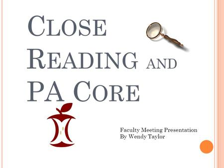 C LOSE R EADING AND PA C ORE Faculty Meeting Presentation By Wendy Taylor.
