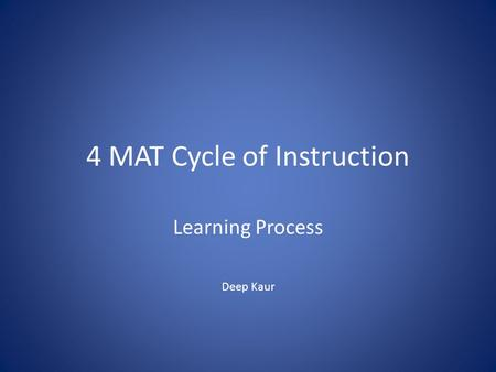 4 MAT Cycle of Instruction Learning Process Deep Kaur.