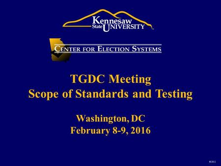 © 2011 TGDC Meeting Scope of Standards and Testing Washington, DC February 8-9, 2016.