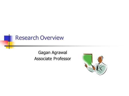 Research Overview Gagan Agrawal Associate Professor.