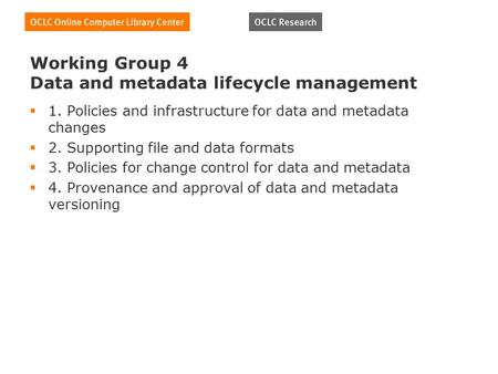 Working Group 4 Data and metadata lifecycle management  1. Policies and infrastructure for data and metadata changes  2. Supporting file and data formats.