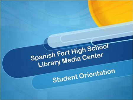Spanish Fort High School Library Media Center Student Orientation.