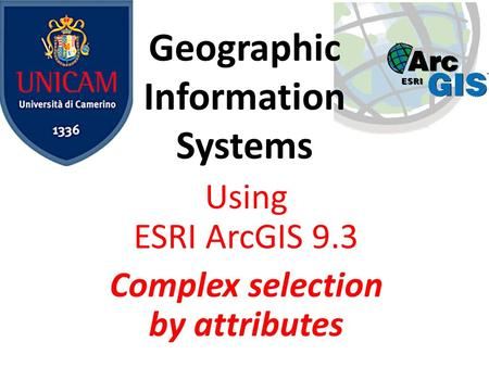 Geographic Information Systems Using ESRI ArcGIS 9.3 Complex selection by attributes.