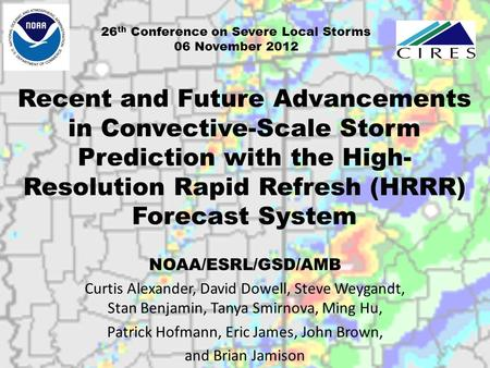 Recent and Future Advancements in Convective-Scale Storm Prediction with the High- Resolution Rapid Refresh (HRRR) Forecast System NOAA/ESRL/GSD/AMB Curtis.