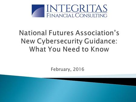"February, 2016.  On October 23, 2015 the Commodity Futures Trading Commission (""CFTC"")approved National Futures Association's (""NFA"") interpretive notice."