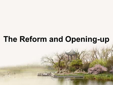 The Reform and Opening-up. I Historical Background II Process of Reform and Opening-up III Effects on China and People's lives IV Significance of Reform.
