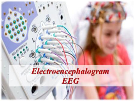 ElectroencephalogramEEG. Outline;  EEG Overview.  Purpose  Indications  Type of EEG Tests  Nursing Interventions; * Patient Preparation. * Patient.