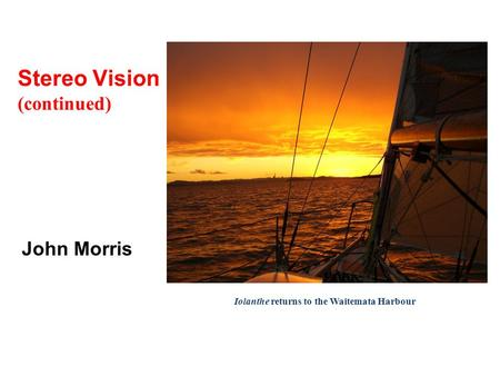 John Morris Stereo Vision (continued) Iolanthe returns to the Waitemata Harbour.