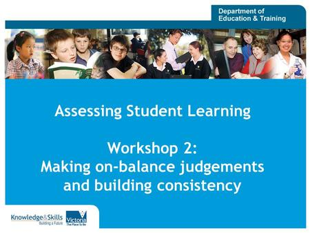 Assessing Student Learning Workshop 2: Making on-balance judgements and building consistency.