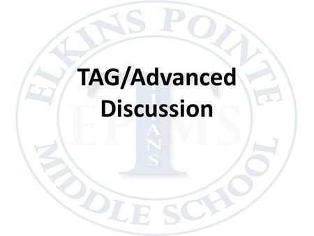 "TAG/Advanced Discussion. Elementary School TAG Model 1 day a week pull out Gifted Curriculum Standards ""Enrichment"" for SS and SC Teacher input, grades,"