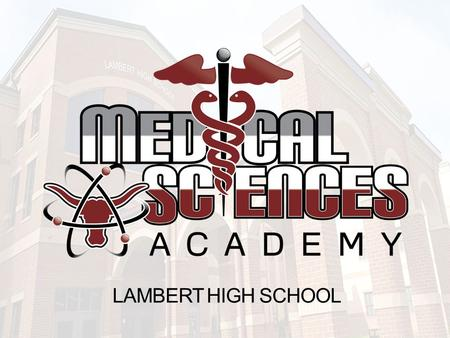 LAMBERT HIGH SCHOOL. What is MSA The LHS Medical Science Academy (MSA) is dedicated to helping students make connections between rigorous core science.