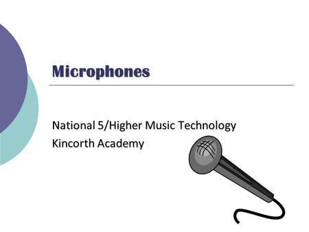 Microphones National 5/Higher Music Technology Kincorth Academy.