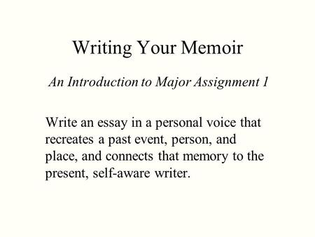 introduction to creative nonfiction the memoir the narrative writing your memoir an introduction to major assignment 1 write an essay in a personal voice