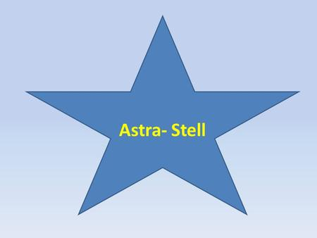 Astra- Stell. astronomy science which studies stars and their movement.