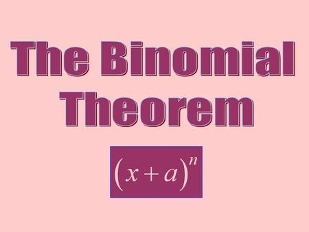 A binomial is a polynomial with two terms such as x + a. Often we need to raise a binomial to a power. In this section we'll explore a way to do just.