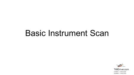 Basic Instrument Scan T6BDriver.com Created: 4 Feb 2016 Updated: 4 Feb 2016.