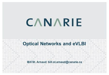 Optical Networks and eVLBI Bill St. Arnaud