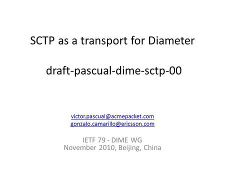 SCTP as a transport for Diameter draft-pascual-dime-sctp-00  IETF 79 - DIME WG November 2010,