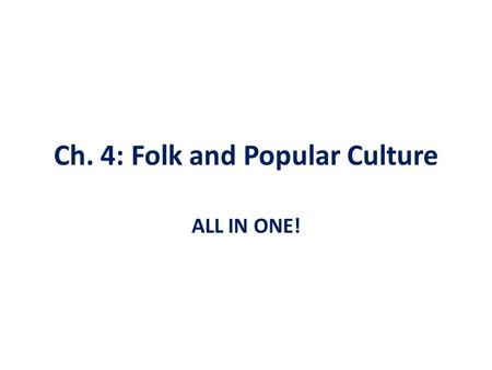 Ch. 4: <strong>Folk</strong> and Popular Culture ALL IN ONE!. Culture The combination <strong>of</strong>: – Material Culture/constructed artifacts Art, houses, clothing, sports, <strong>dance</strong>,