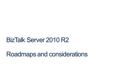 BizTalk Server 2010 R2 Roadmaps and considerations