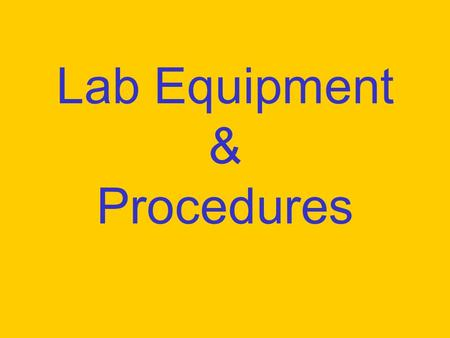 Lab Equipment & Procedures. Goggles Protect eyes.