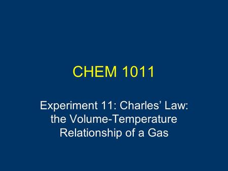 CHEM 1011 Experiment 11: Charles' Law: the Volume-Temperature Relationship of a Gas.