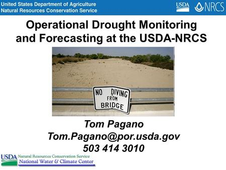 Operational Drought Monitoring and Forecasting at the USDA-NRCS Tom Pagano 503 414 3010.