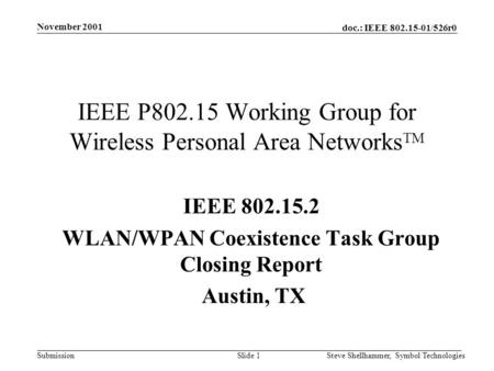 Doc.: IEEE 802.15-01/526r0 Submission November 2001 Steve Shellhammer, Symbol TechnologiesSlide 1 IEEE P802.15 Working Group for Wireless Personal Area.