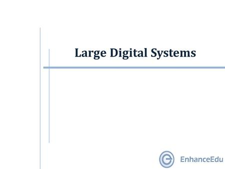Large Digital Systems. Outline  Large Digital Systems  Top-Down Approach  Controller and Data Processor  Flowcharts.